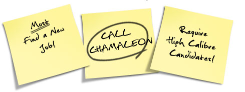 must find a new job - call chamaleon - require high calibre candidates!
